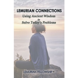 LEMURIAN CONNECTIONS:  USING ANCIENT WISDOM TO SOLVE TODAY'S PROBLEMS – Soft Cover